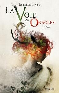 La-Voie-des-Oracles tome 1 Thya - Estelle Faye
